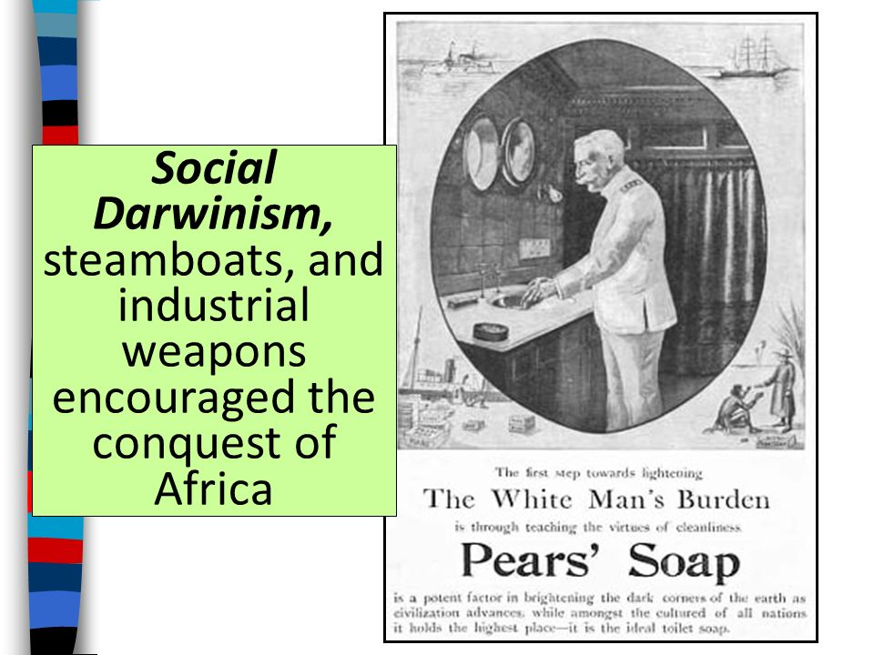 Social Darwinism, steamboats, and industrial weapons encouraged the conquest of Africa