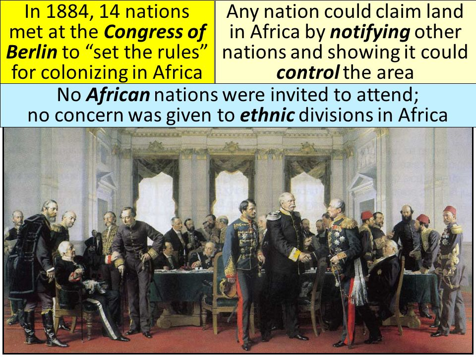 In 1884, 14 nations met at the Congress of Berlin to set the rules for colonizing in Africa