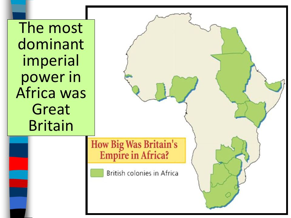 The most dominant imperial power in Africa was Great Britain