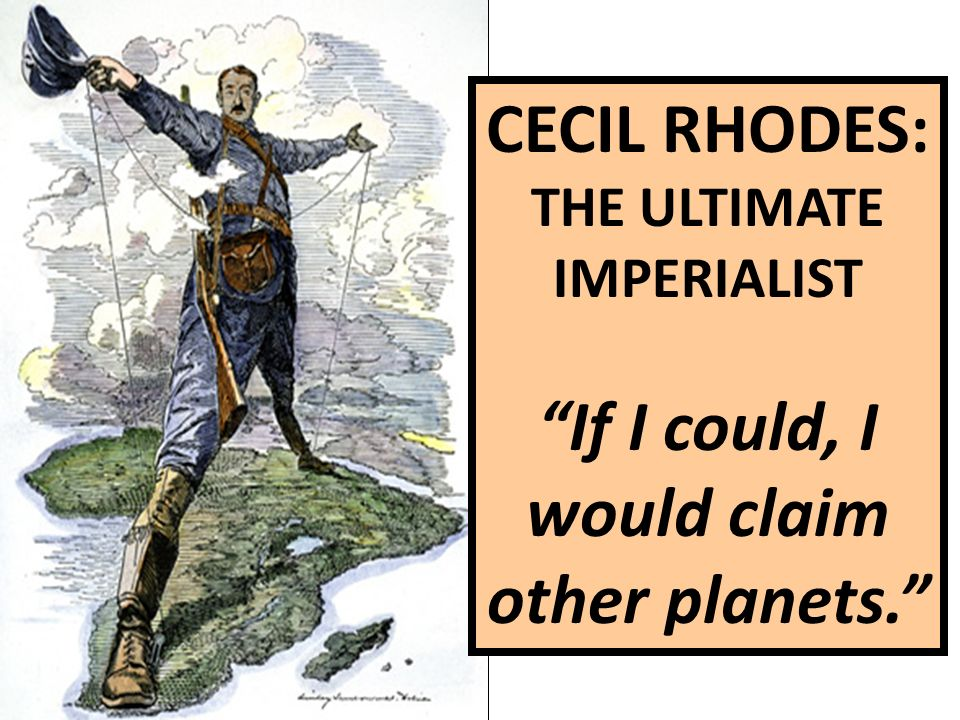 THE ULTIMATE IMPERIALIST If I could, I would claim other planets.