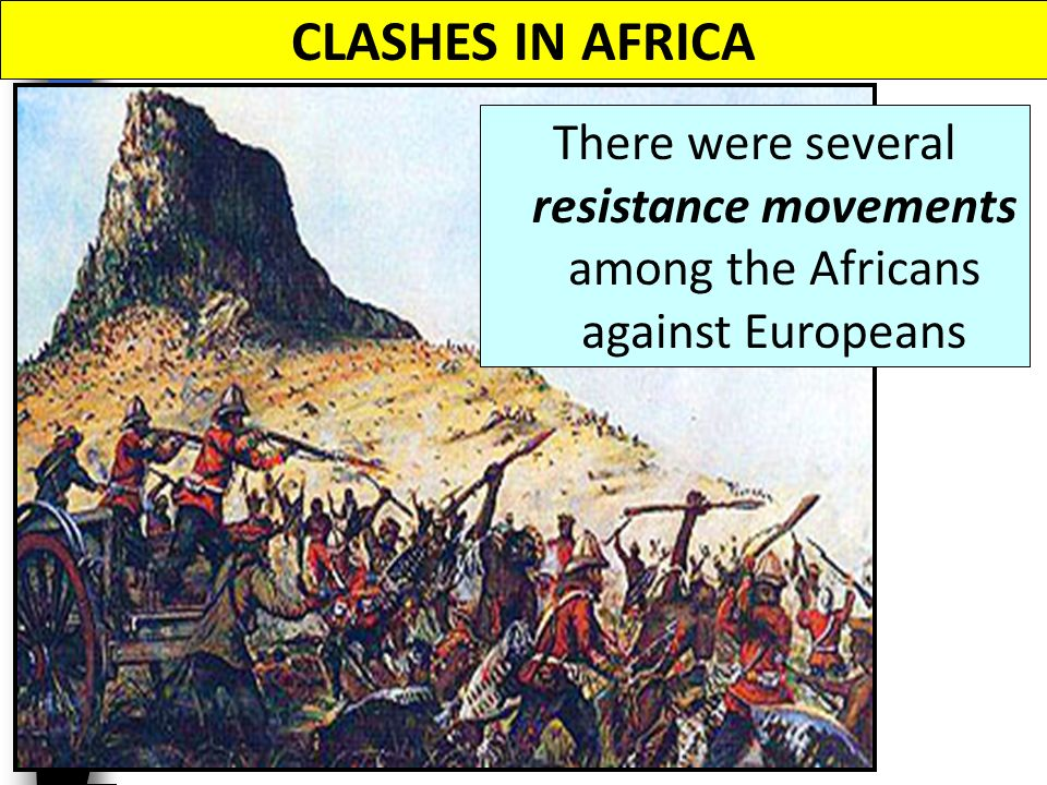 CLASHES IN AFRICA There were several resistance movements among the Africans against Europeans