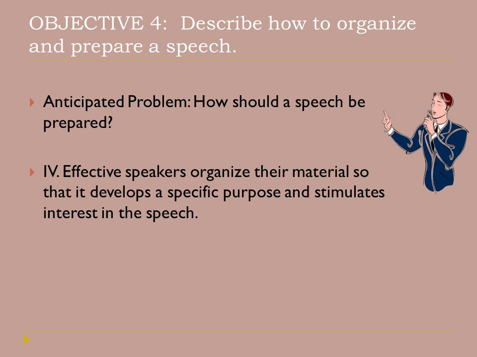 OBJECTIVE 4: Describe how to organize and prepare a speech.