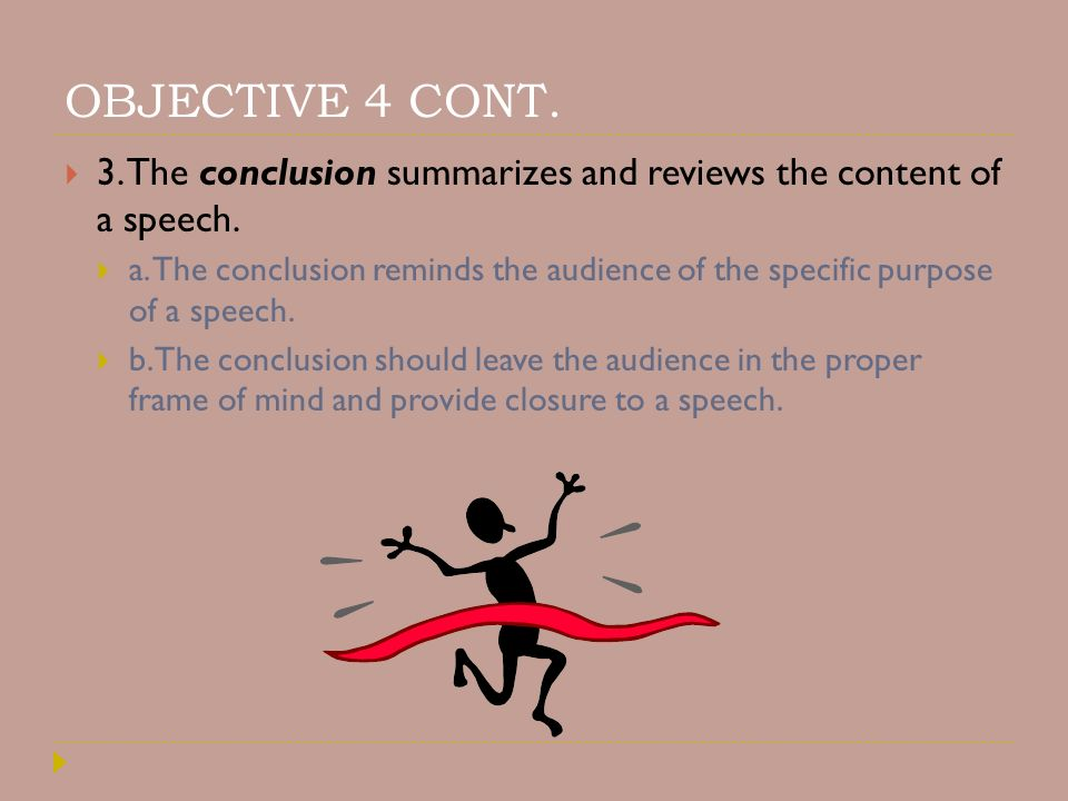 OBJECTIVE 4 CONT. 3. The conclusion summarizes and reviews the content of a speech.