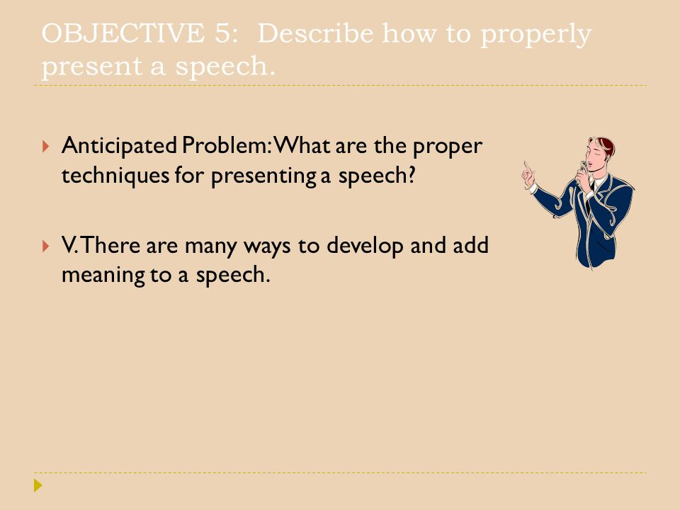 OBJECTIVE 5: Describe how to properly present a speech.