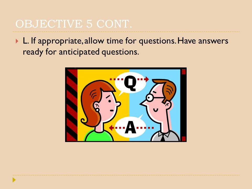 OBJECTIVE 5 CONT. L. If appropriate, allow time for questions.