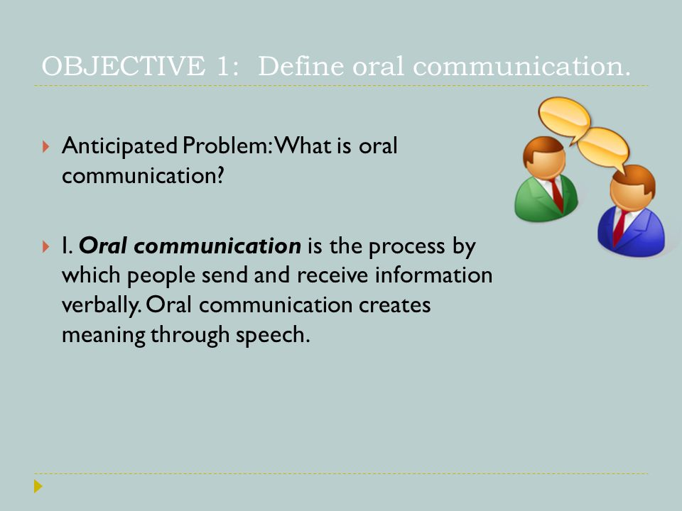 OBJECTIVE 1: Define oral communication.