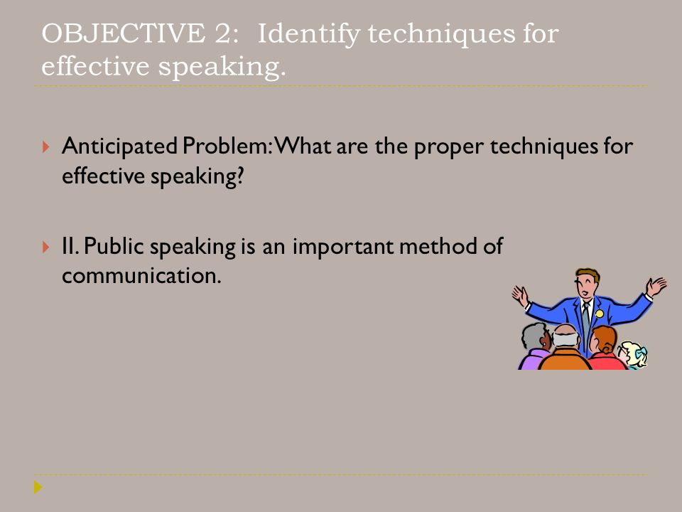 OBJECTIVE 2: Identify techniques for effective speaking.