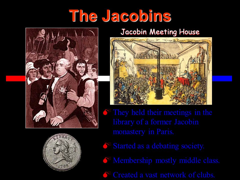 The Jacobins Jacobin Meeting House. They held their meetings in the library of a former Jacobin monastery in Paris.