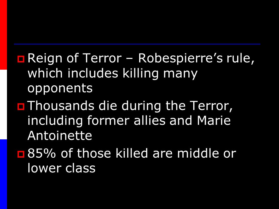 Reign of Terror – Robespierre's rule, which includes killing many opponents