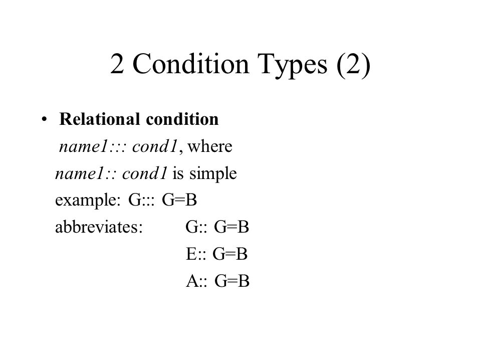 2 Condition Types (2) Relational condition name1::: cond1, where