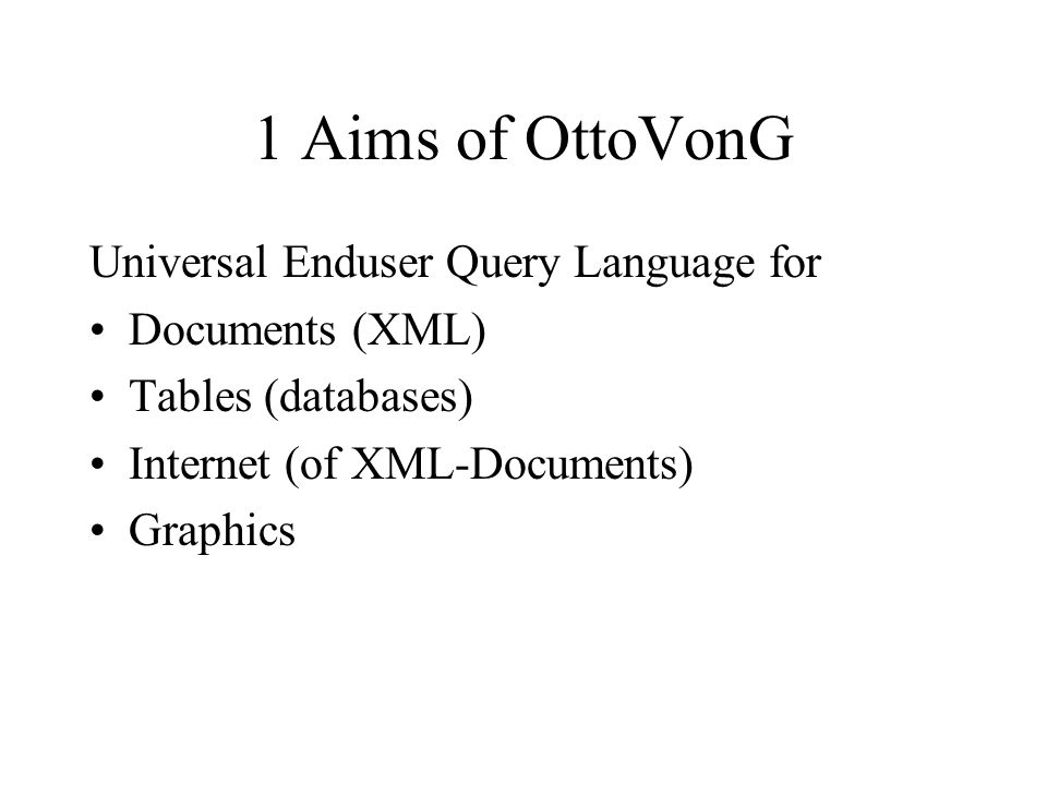 1 Aims of OttoVonG Universal Enduser Query Language for