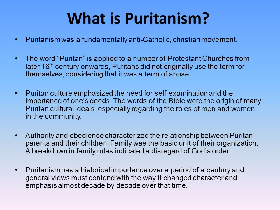 puritanism 'puritanism had initially been a movement to expunge remaining elements of catholicism from the church of england' 'her story of the work ethic begins with its invention in 17th-century puritanism.