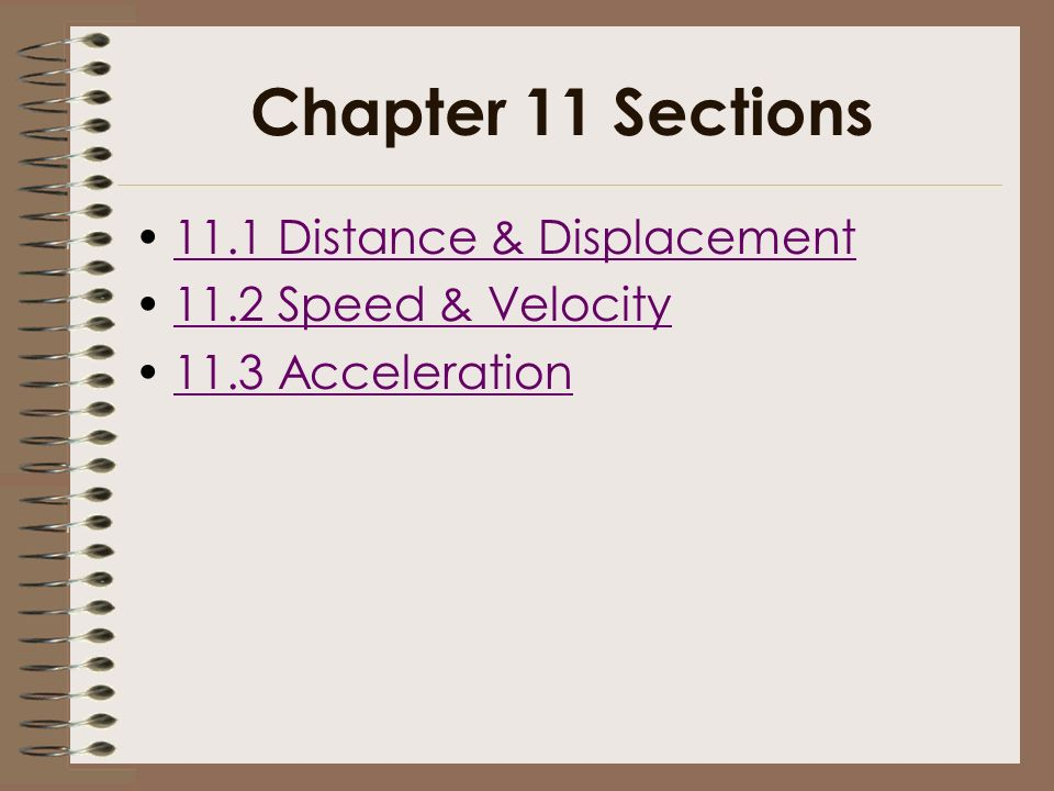 Chapter 11 Sections 11.1 Distance & Displacement 11.2 Speed & Velocity