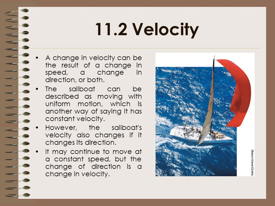 11.2 Velocity A change in velocity can be the result of a change in speed, a change in direction, or both.