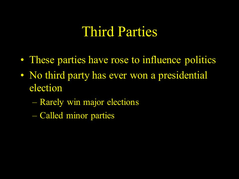 Third Parties These parties have rose to influence politics