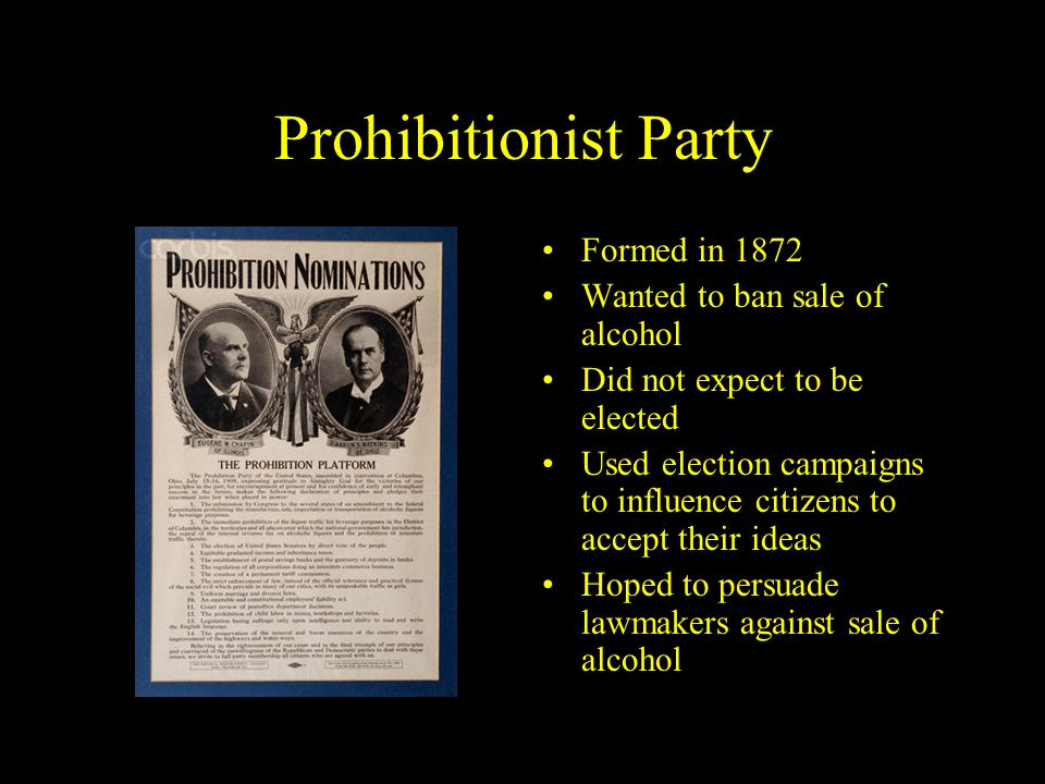 Prohibitionist Party Formed in 1872 Wanted to ban sale of alcohol