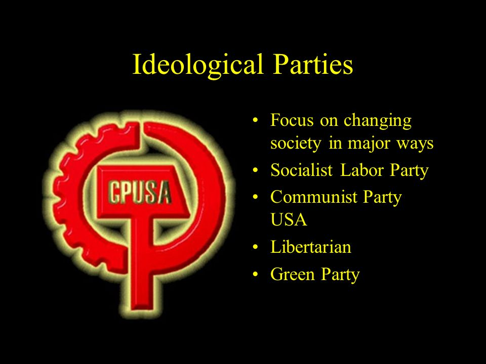 Ideological Parties Focus on changing society in major ways