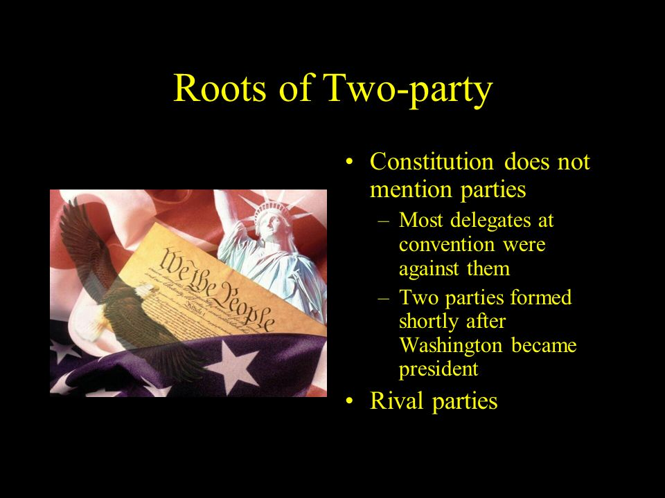 Roots of Two-party Constitution does not mention parties Rival parties