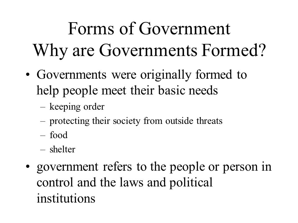 Forms of Government Why are Governments Formed