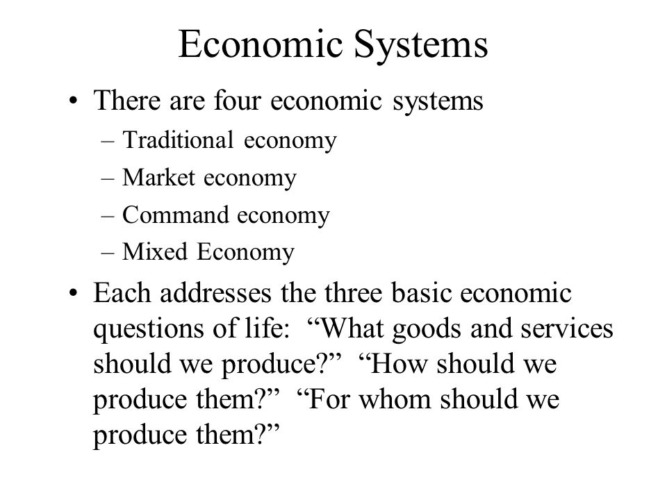 Economic Systems There are four economic systems