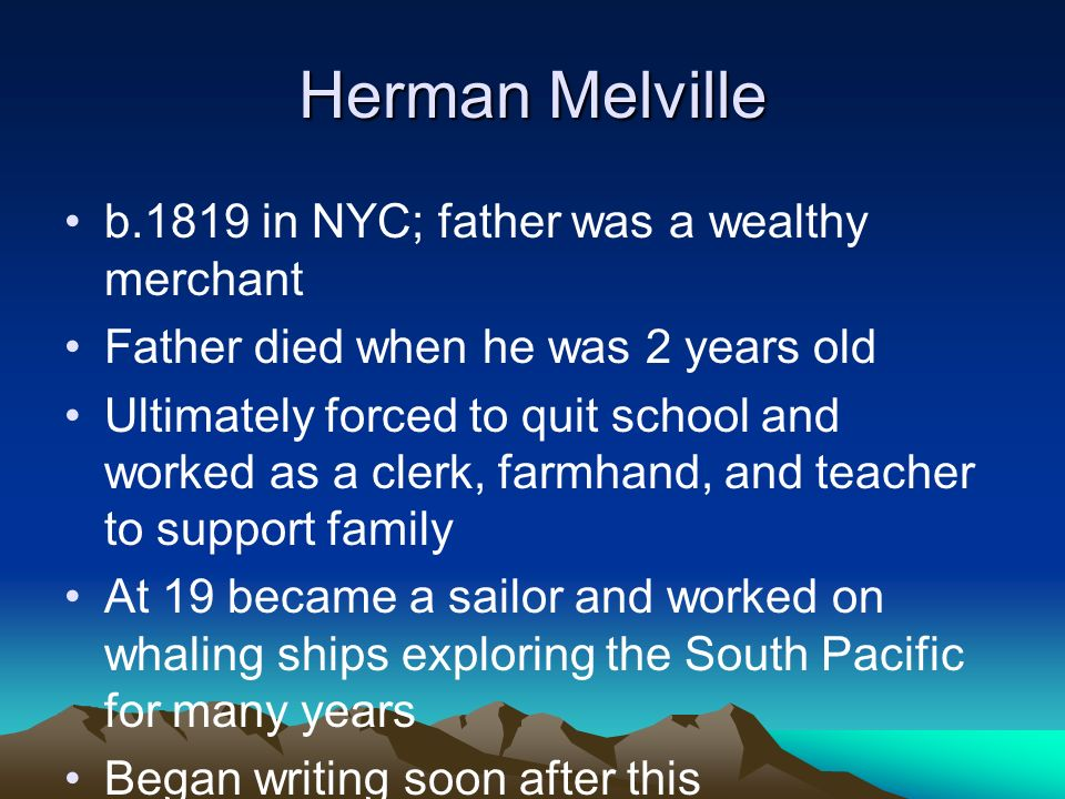 Herman Melville b.1819 in NYC; father was a wealthy merchant