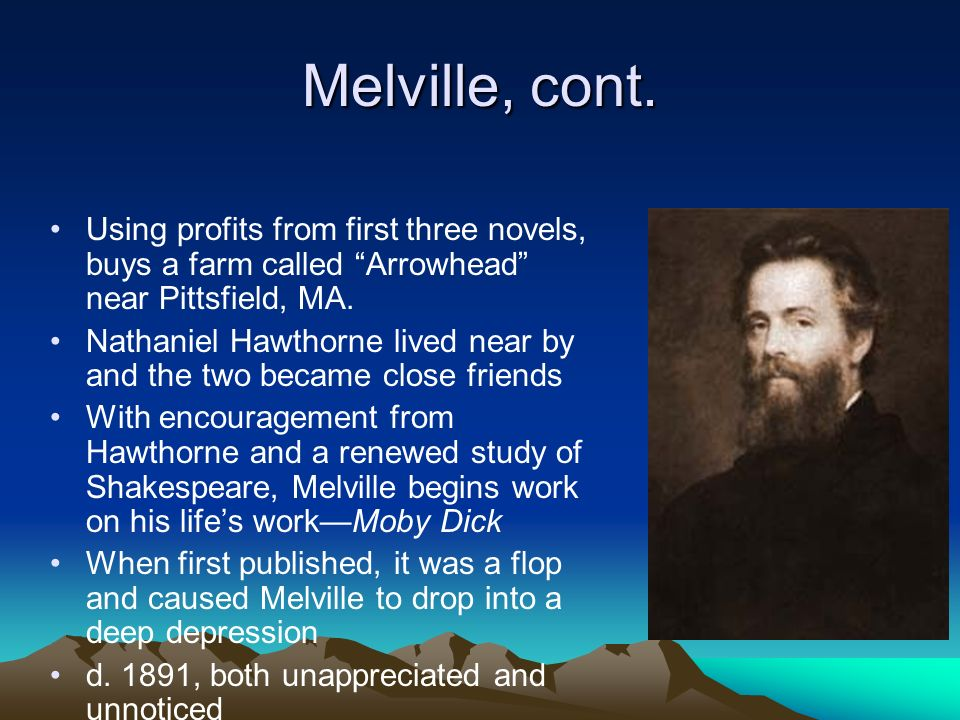 Melville, cont. Using profits from first three novels, buys a farm called Arrowhead near Pittsfield, MA.
