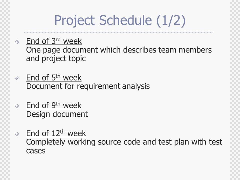 Project Schedule (1/2) End of 3rd week One page document which describes team members and project topic.