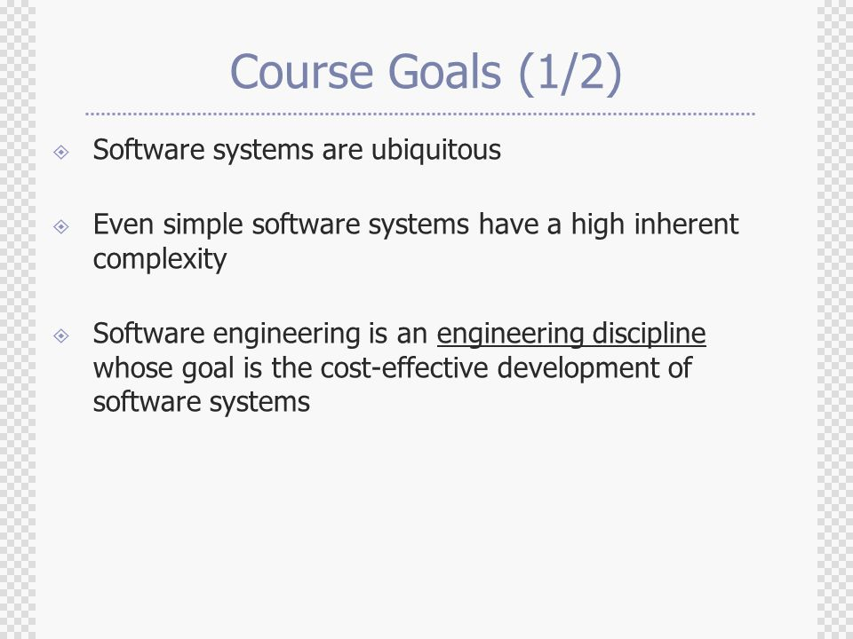 Course Goals (1/2) Software systems are ubiquitous