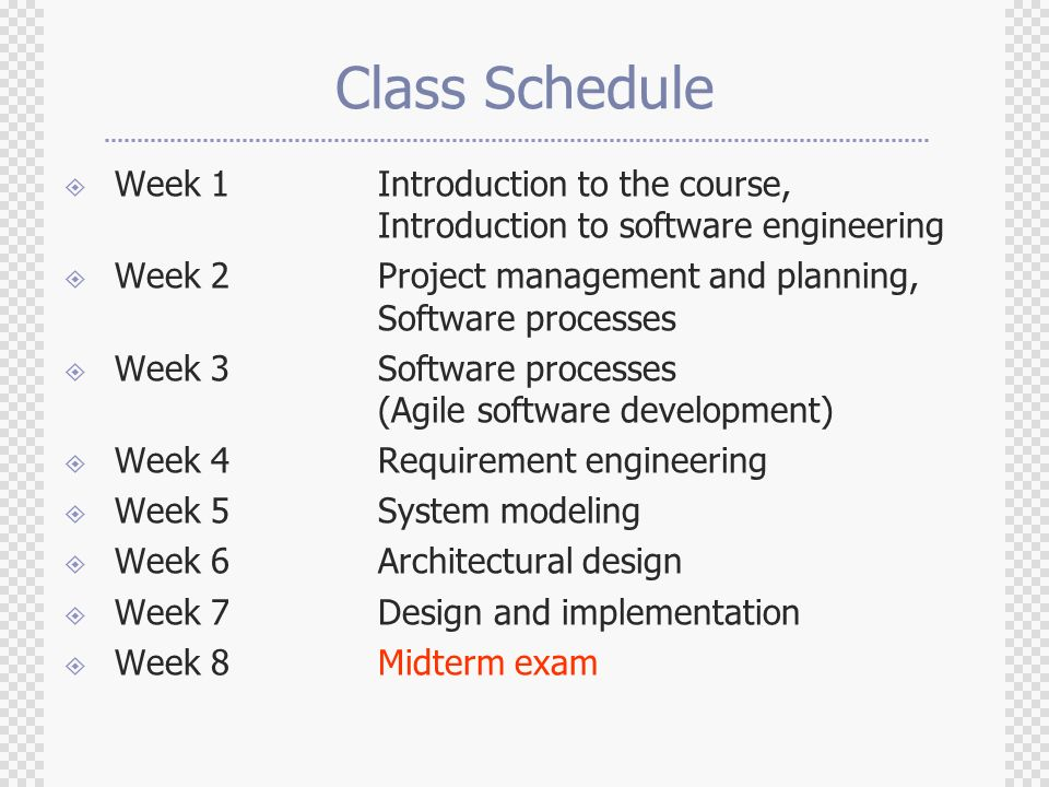 Class Schedule Week 1 Introduction to the course, Introduction to software engineering.