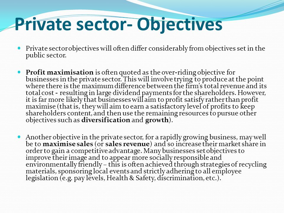 the main objective of the private sector Differences between the public sector and the private sector governance are also obvious: they serves different interest groups and the public sector is subject to much greater scrutiny the independence is a major difference.