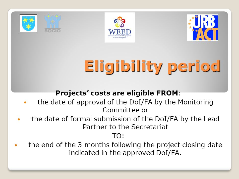 Eligibility period Projects' costs are eligible FROM: