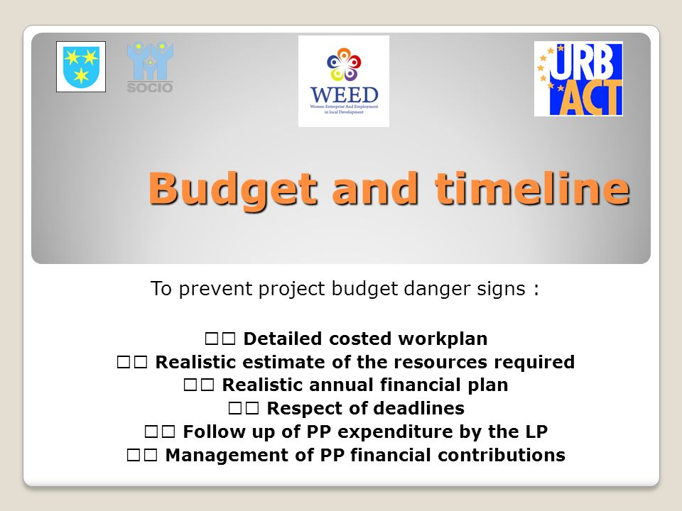Budget and timeline To prevent project budget danger signs :