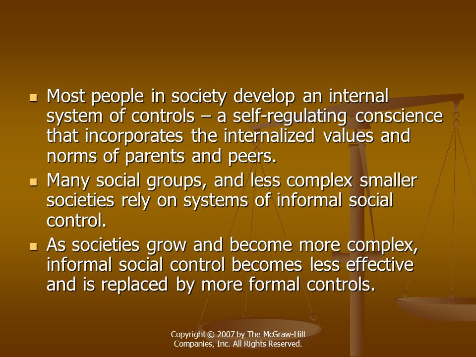 Most people in society develop an internal system of controls – a self-regulating conscience that incorporates the internalized values and norms of parents and peers.