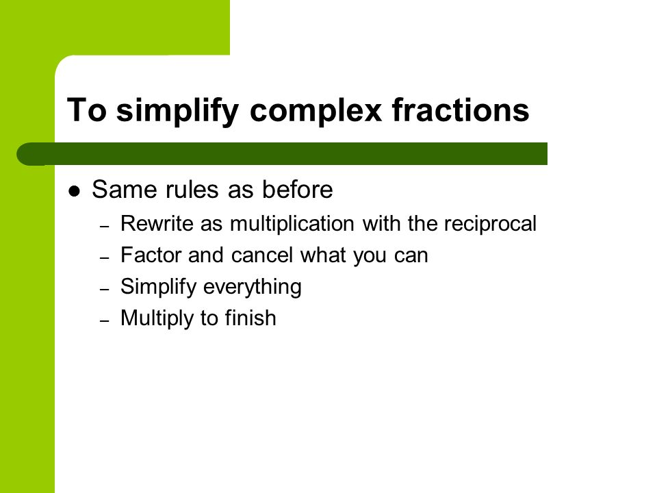 To simplify complex fractions