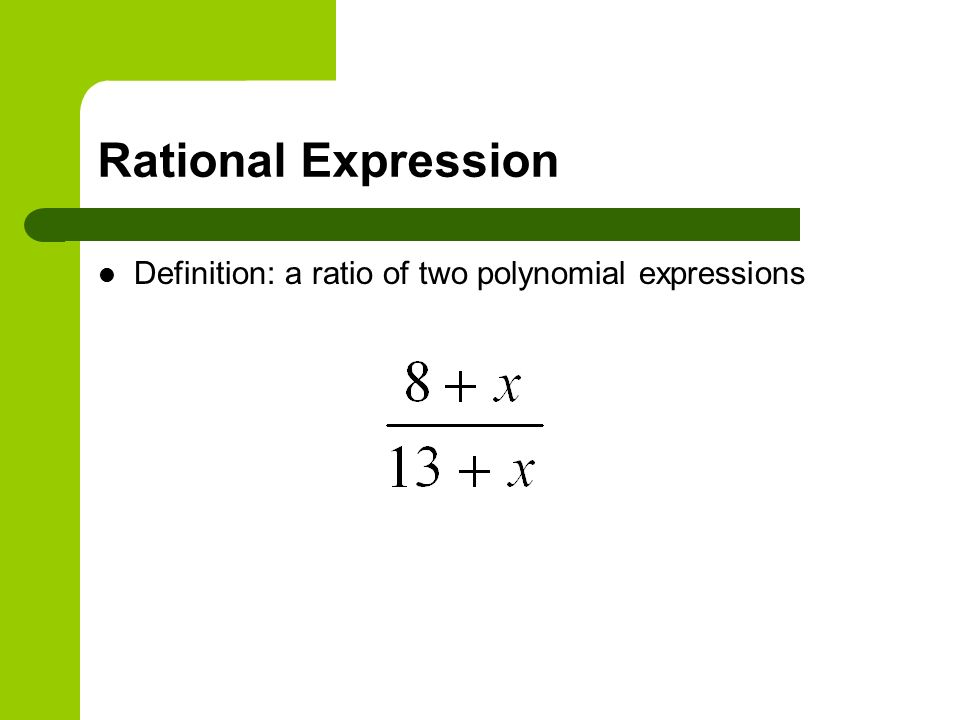 Rational Expression Definition: a ratio of two polynomial expressions