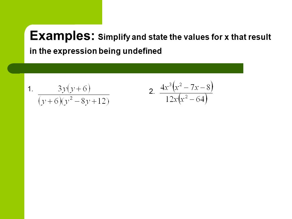 Examples: Simplify and state the values for x that result in the expression being undefined