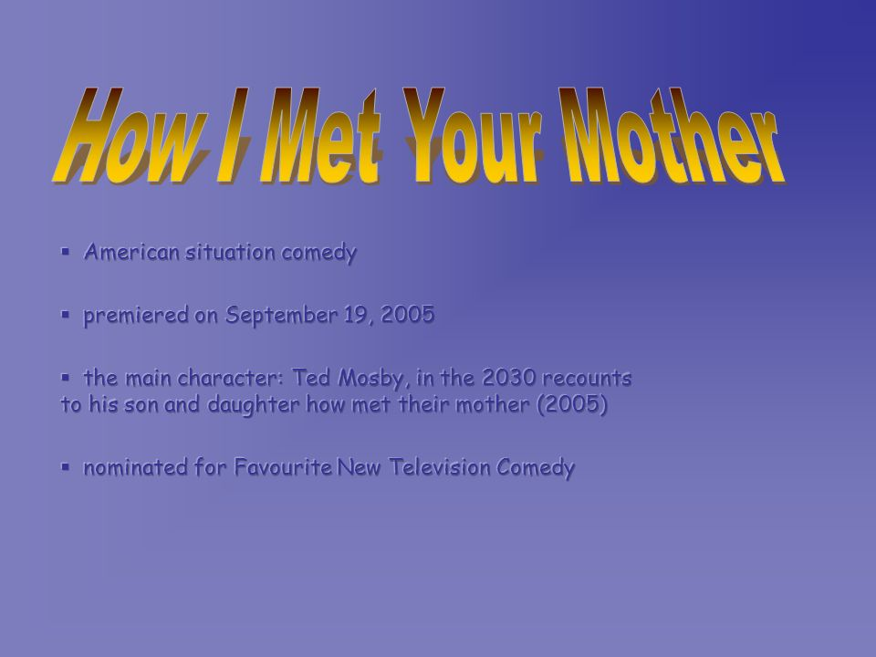 How I Met Your Mother American situation comedy - ppt download