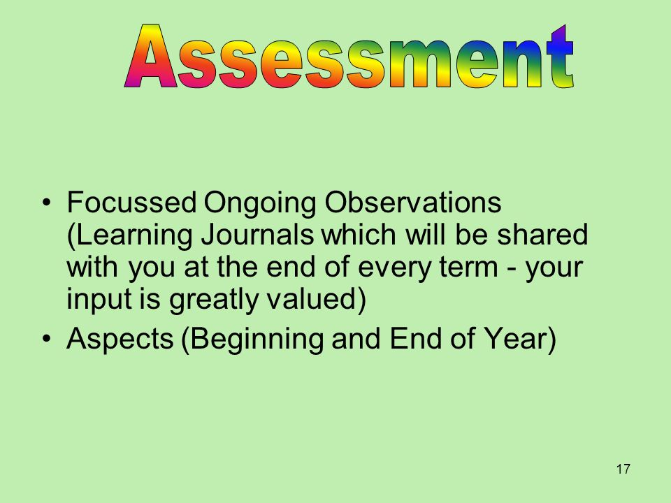 Assessment Focussed Ongoing Observations (Learning Journals which will be shared with you at the end of every term - your input is greatly valued)