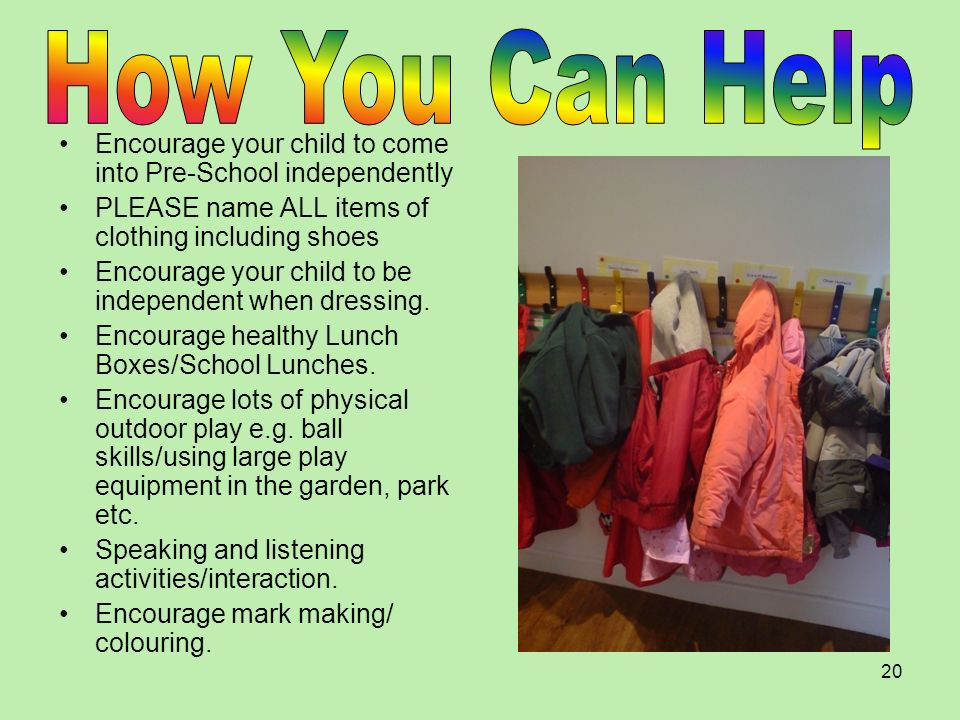 How You Can Help Encourage your child to come into Pre-School independently. PLEASE name ALL items of clothing including shoes.