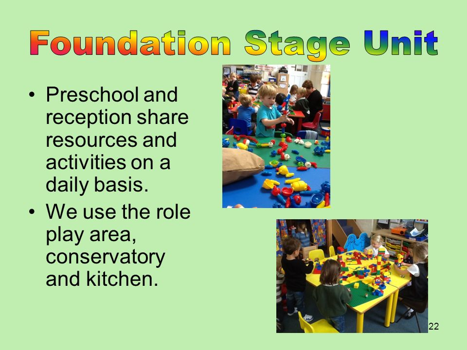Foundation Stage Unit Preschool and reception share resources and activities on a daily basis.