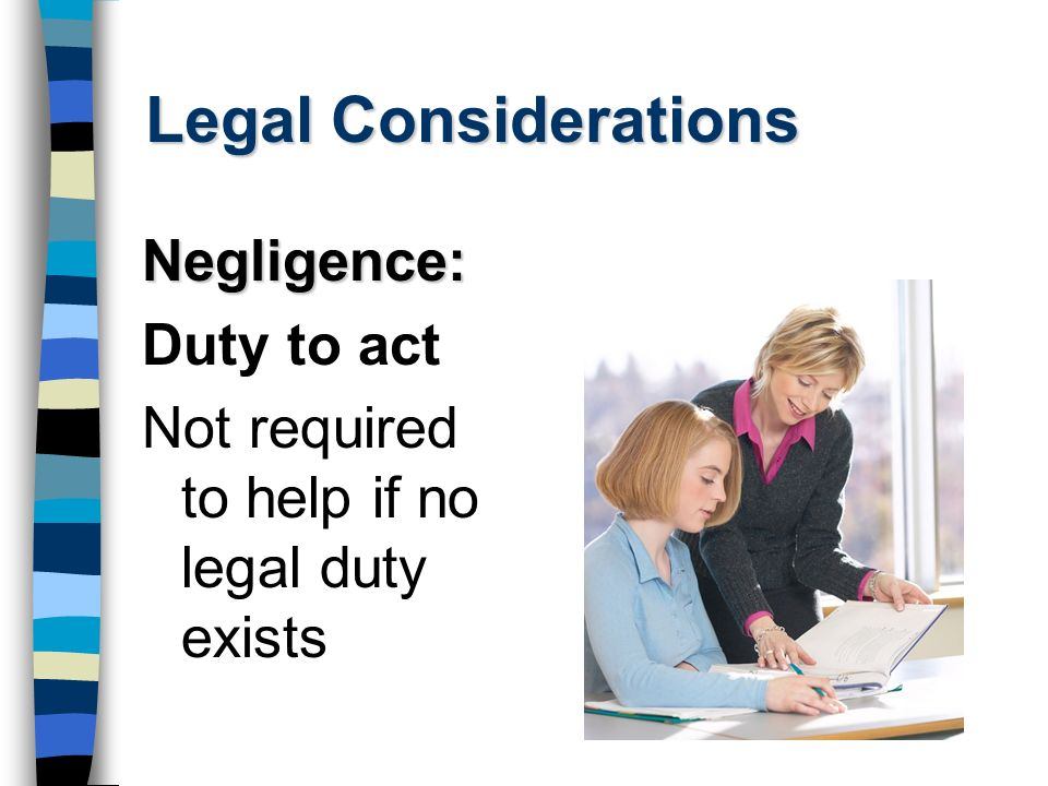 Legal Considerations Negligence: Duty to act