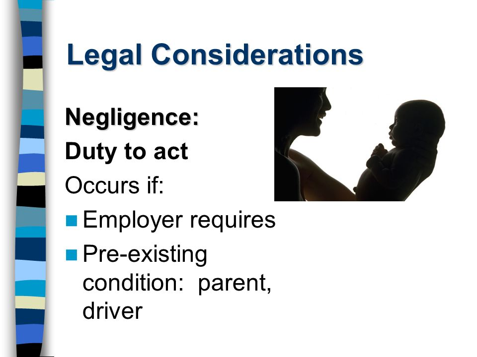 Legal Considerations Negligence: Duty to act Occurs if: