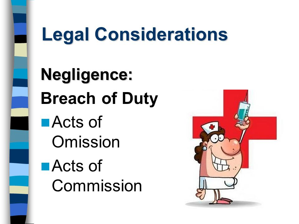 Legal Considerations Negligence: Breach of Duty Acts of Omission
