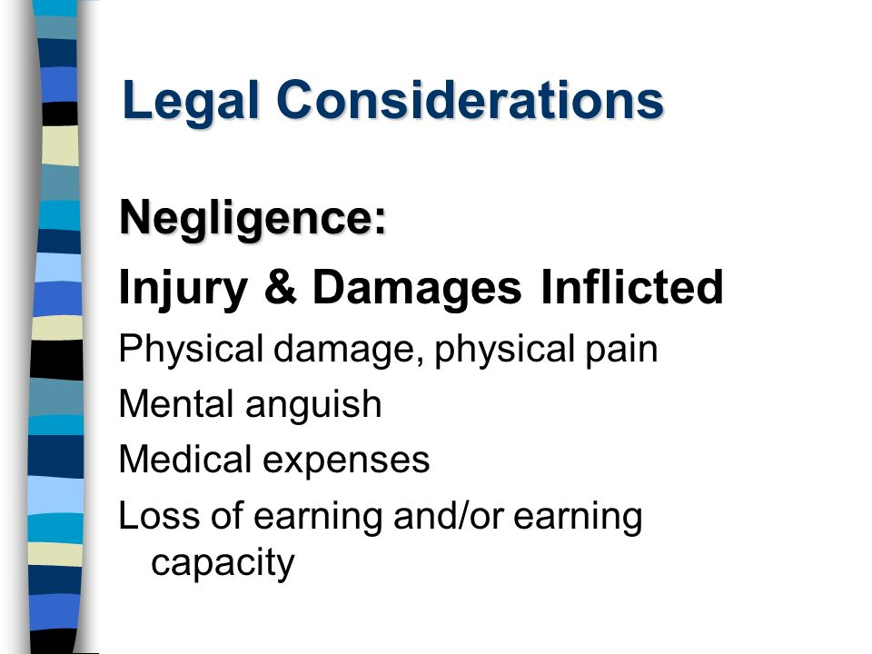Legal Considerations Negligence: Injury & Damages Inflicted