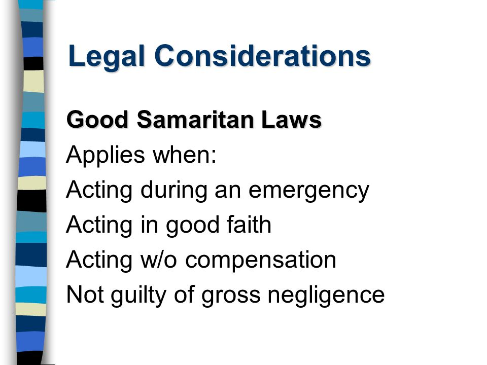 Legal Considerations Good Samaritan Laws Applies when: