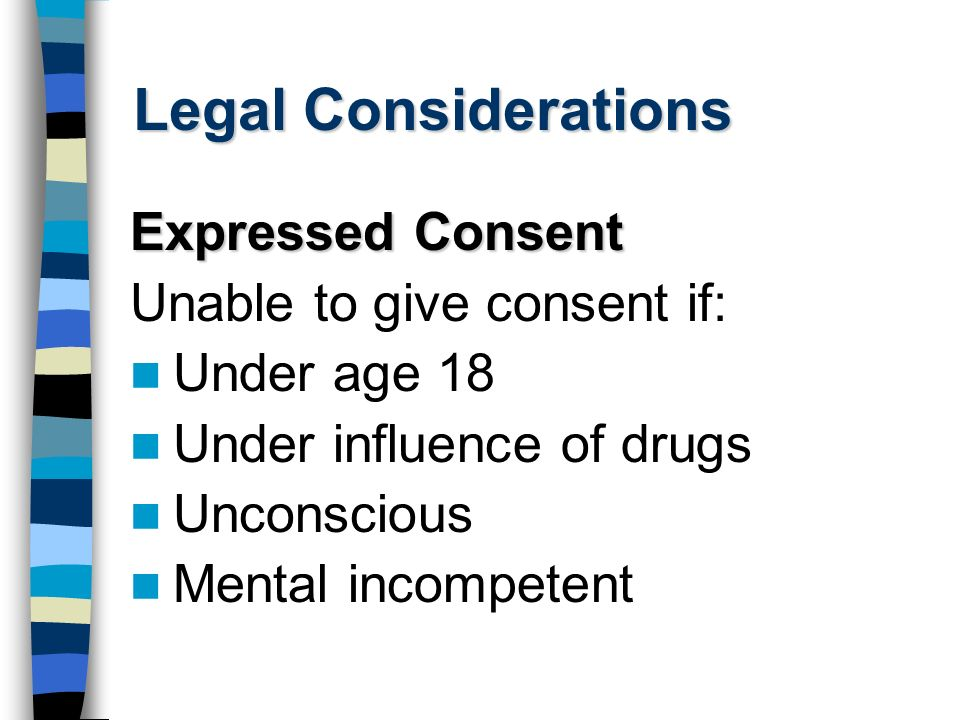 Legal Considerations Expressed Consent Unable to give consent if: