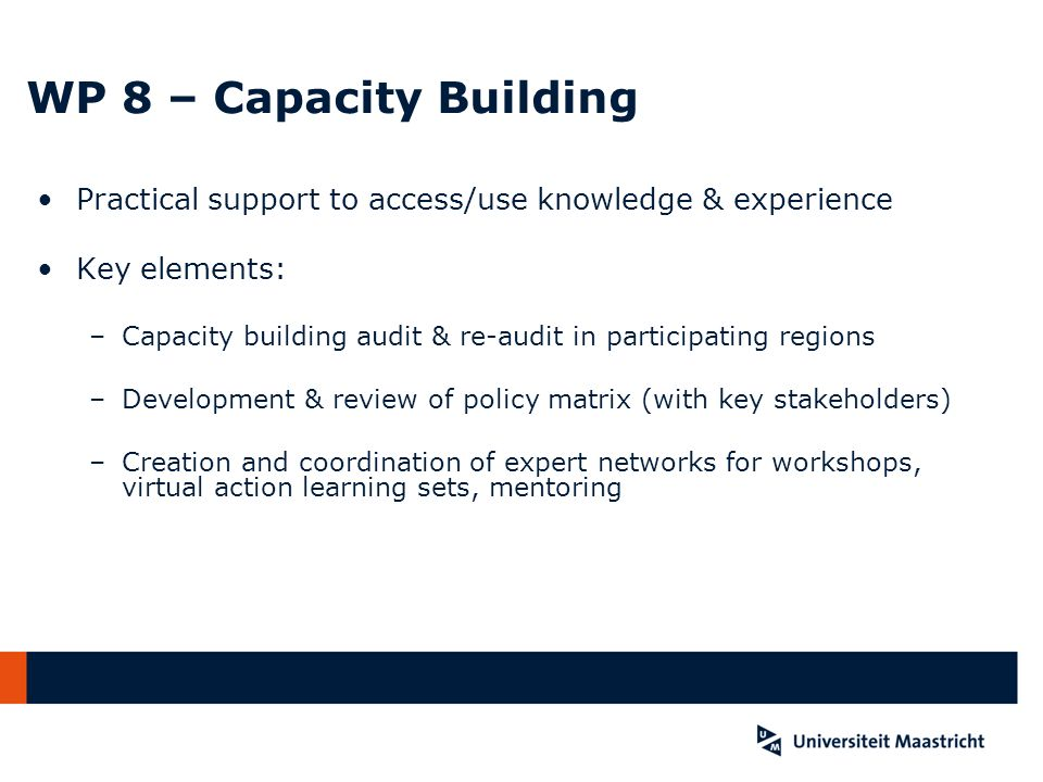WP 8 – Capacity Building Practical support to access/use knowledge & experience. Key elements: