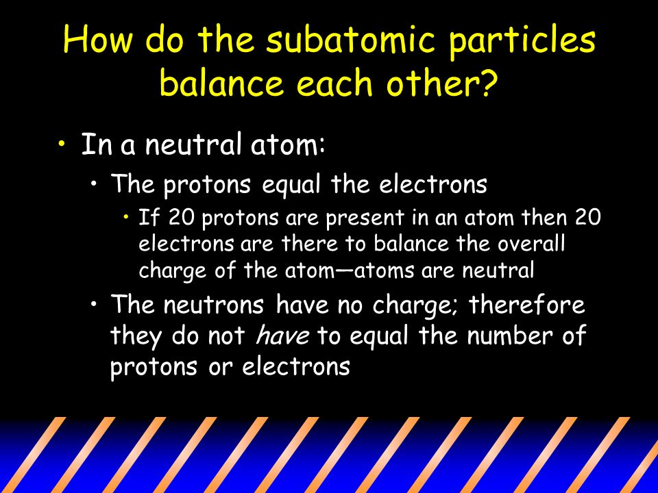 How do the subatomic particles balance each other