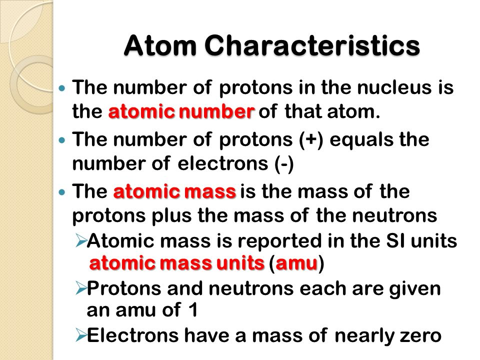 Atom Characteristics The number of protons in the nucleus is the atomic number of that atom.