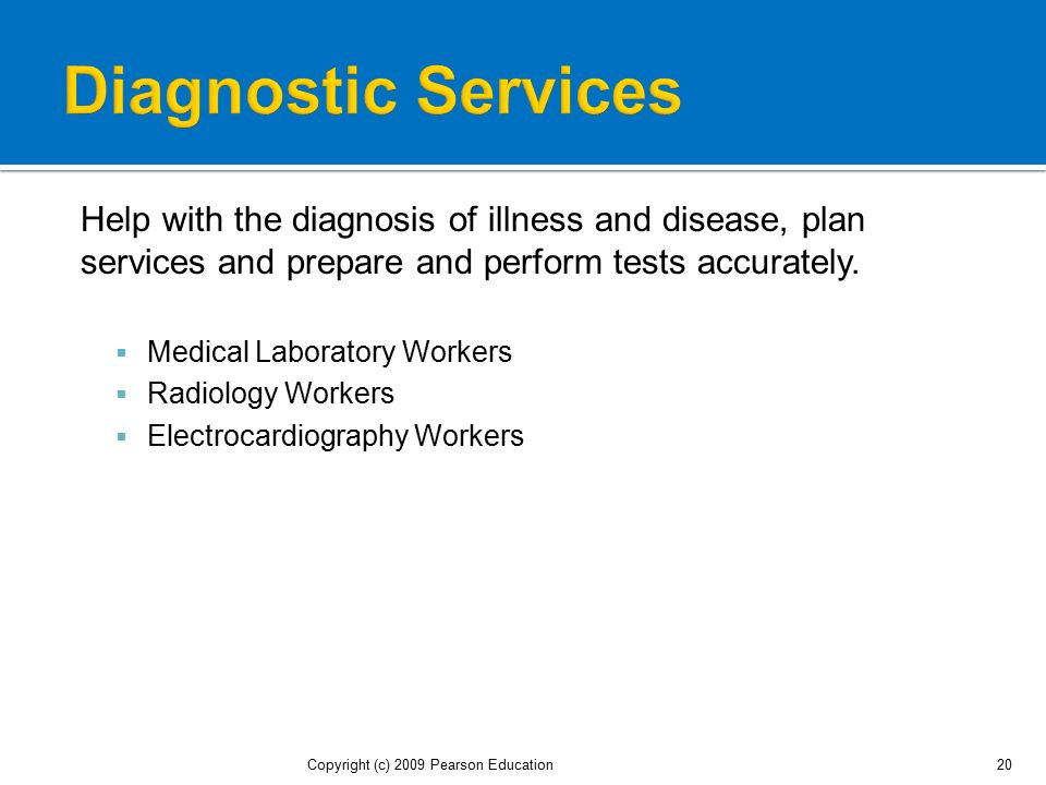 Diagnostic Services Help with the diagnosis of illness and disease, plan services and prepare and perform tests accurately.